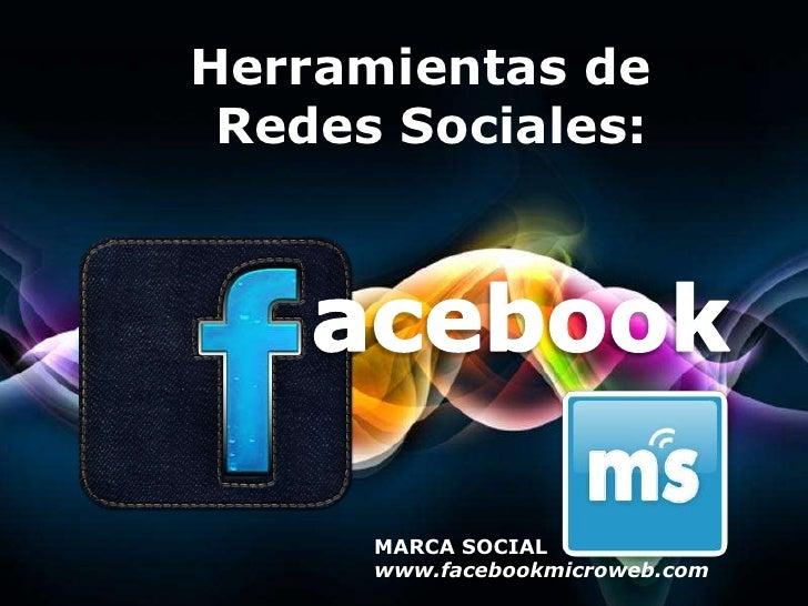 Herramientas de  Redes Sociales: acebook MARCA SOCIAL www.facebookmicroweb.com Free Powerpoint Templates