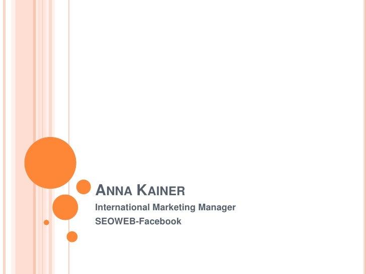 Anna Kainer<br />International Marketing Manager<br />SEOWEB-Facebook<br />