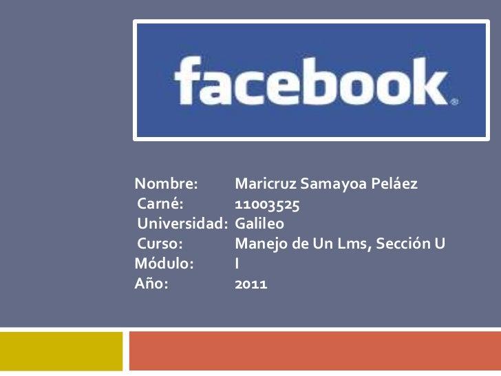 Nombre:  Maricruz Samayoa Peláez<br /> Carné: 11003525<br /> Universidad:Galileo<br /> Curso: Manejo de Un Lms, Secció...