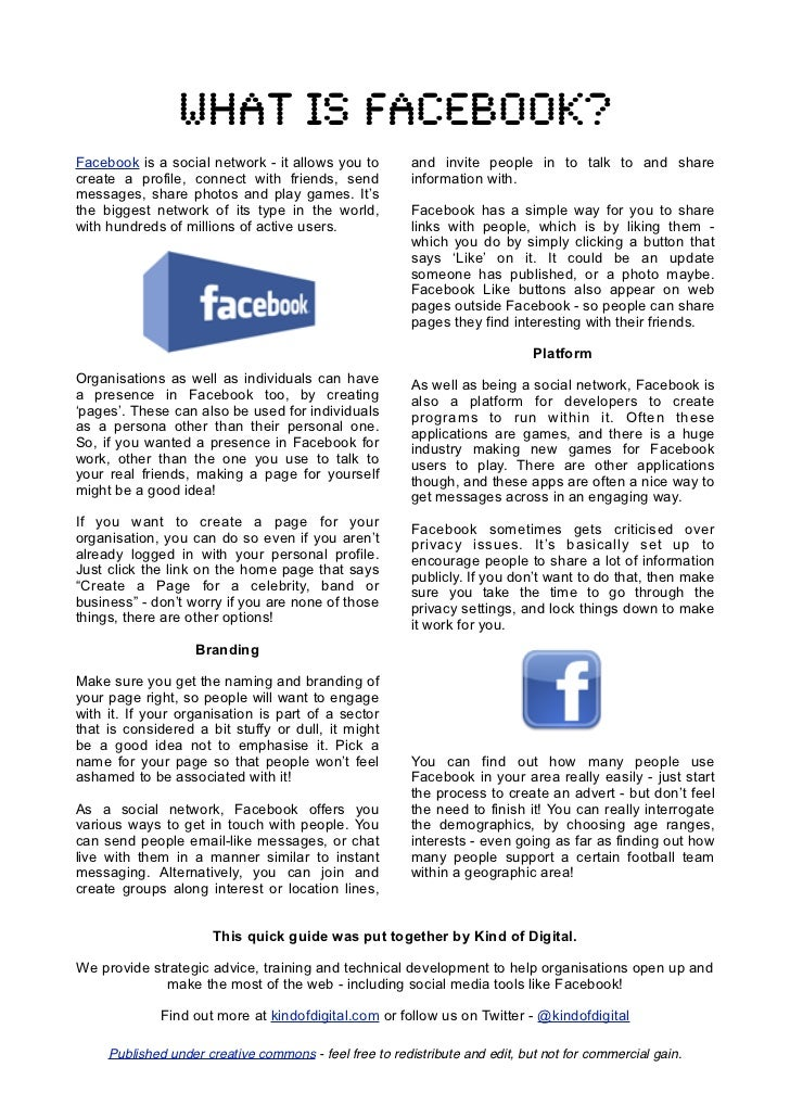 What is facebook?Facebook is a social network - it allows you to          and invite people in to talk to and sharecreate ...