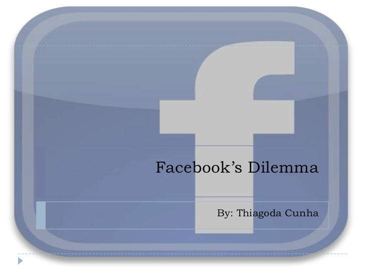 Facebook's Dilemma<br />By: Thiagoda Cunha<br />