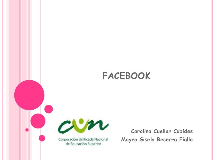 FACEBOOK<br />Carolina Cuellar Cubides<br />Mayra Gisela Becerra Fiallo<br />