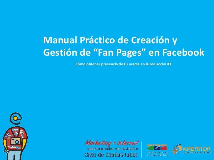 """Manual Práctico de Creación y Gestión de """"Fan Pages"""" en Facebook Cómo obtener presencia de tu marca en la red social #1"""