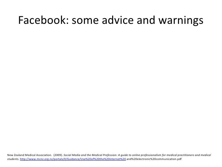 Facebook: some advice and warnings<br />New Zealand Medical Association.  (2009). Social Media and the Medical Profession:...