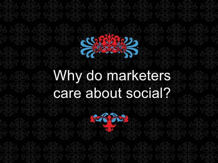 Why do marketers care about social?