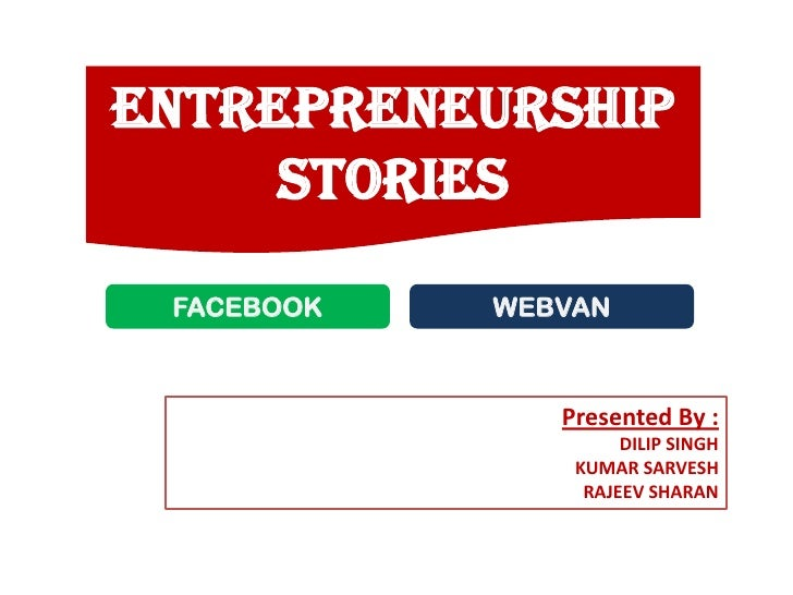 ENTREPRENEURSHIP     STORIES FACEBOOK   WEBVAN               Presented By :                     DILIP SINGH               ...