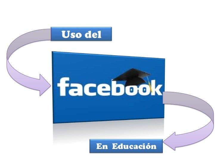 Uso del      En Educación