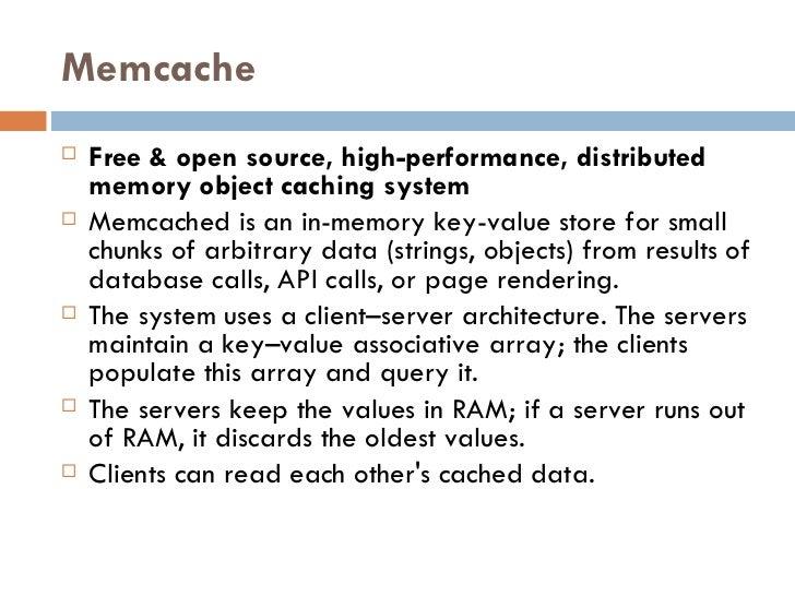 Memcache <ul><li>Free & open source, high-performance, distributed memory object caching system </li></ul><ul><li>Memcache...