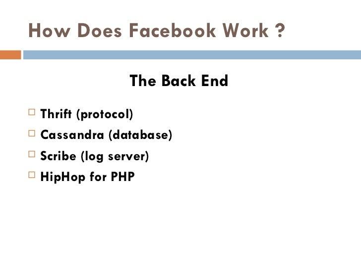 How Does Facebook Work ? <ul><li>Thrift (protocol) </li></ul><ul><li>Cassandra (database) </li></ul><ul><li>Scribe (log se...