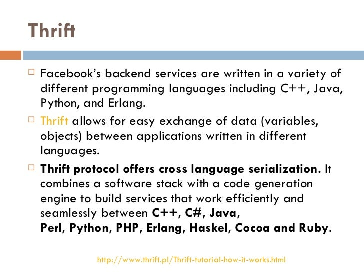 Thrift <ul><li>Facebook's backend services are written in a variety of different programming languages including C++, Java...