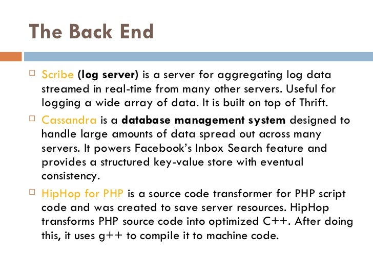 The Back End <ul><li>Scribe  (log server)  is a server for aggregating log data streamed in real-time from many other ser...