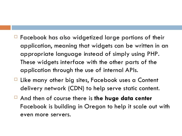 <ul><li>Facebook has also widgetized large portions of their application, meaning that widgets can be written in an approp...