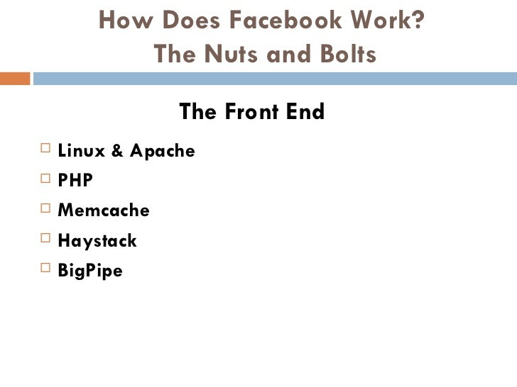 How Does Facebook Work?  The Nuts and Bolts <ul><li>Linux & Apache </li></ul><ul><li>PHP </li></ul><ul><li>Memcache </li><...