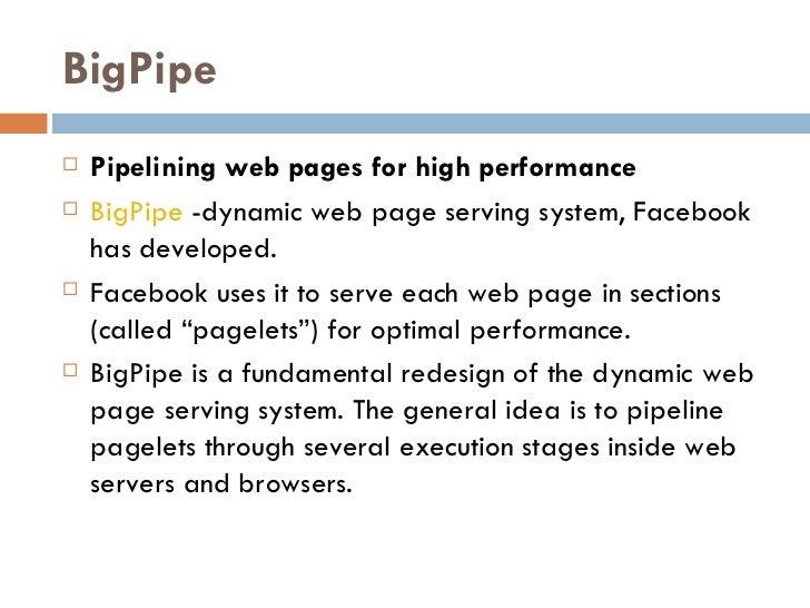 BigPipe <ul><li>Pipelining web pages for high performance </li></ul><ul><li>BigPipe -dynamic web page serving system, Fac...
