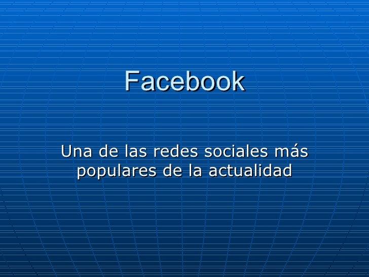 Facebook Una de las redes sociales más populares de la actualidad