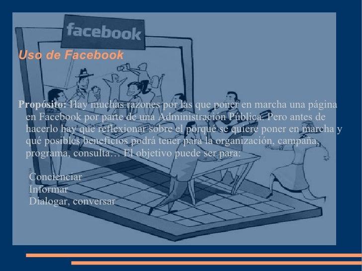 Uso de FacebookPropósito: Hay muchas razones por las que poner en marcha una página en Facebook por parte de una Administr...