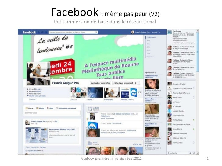 Facebook : même pas peur (V2)Petit immersion de base dans le réseau social           Facebook première immersion Sept 2012...