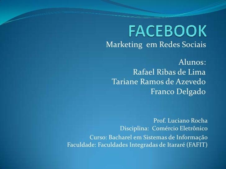 Marketing em Redes Sociais                                   Alunos:                      Rafael Ribas de Lima            ...