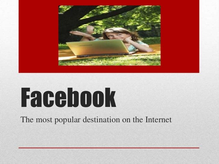 FacebookThe most popular destination on the Internet