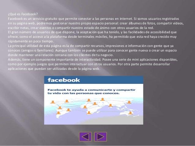 ¿Qué es Facebook?Facebook es un servicio gratuito que permite conectar a las personas en internet. Si somos usuarios regis...