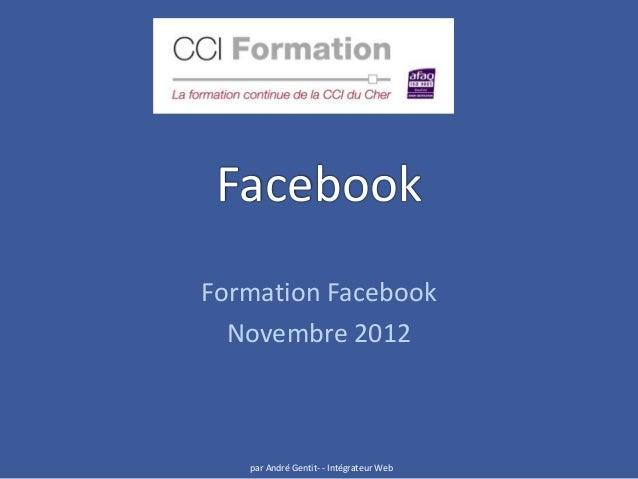 FacebookFormation Facebook  Novembre 2012   par André Gentit- - Intégrateur Web