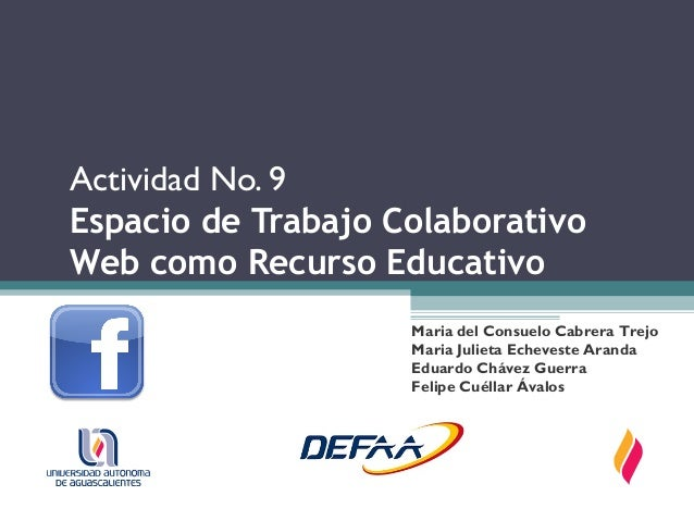 Actividad No. 9Espacio de Trabajo ColaborativoWeb como Recurso Educativo                    Maria del Consuelo Cabrera Tre...