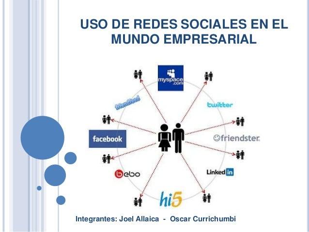 USO DE REDES SOCIALES EN EL     MUNDO EMPRESARIALIntegrantes: Joel Allaica - Oscar Currichumbi
