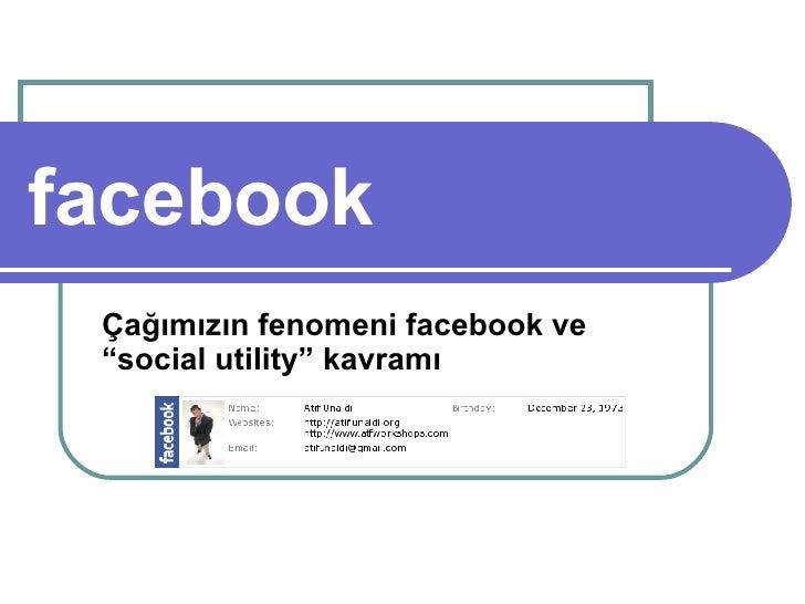 """facebook Çağımızın fenomeni facebook ve """"social utility"""" kavramı"""