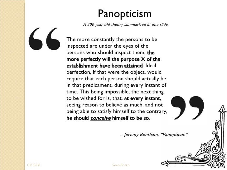 """06/05/09 Sean Foran Panopticism A 200 year old theory summarized in one slide. -- Jeremy Bentham, """"Panopticon"""" The more co..."""