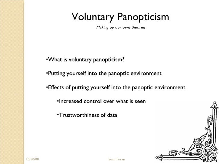 06/05/09 Sean Foran Voluntary Panopticism Making up our own theories. <ul><li>What is voluntary panopticism? </li></ul><ul...
