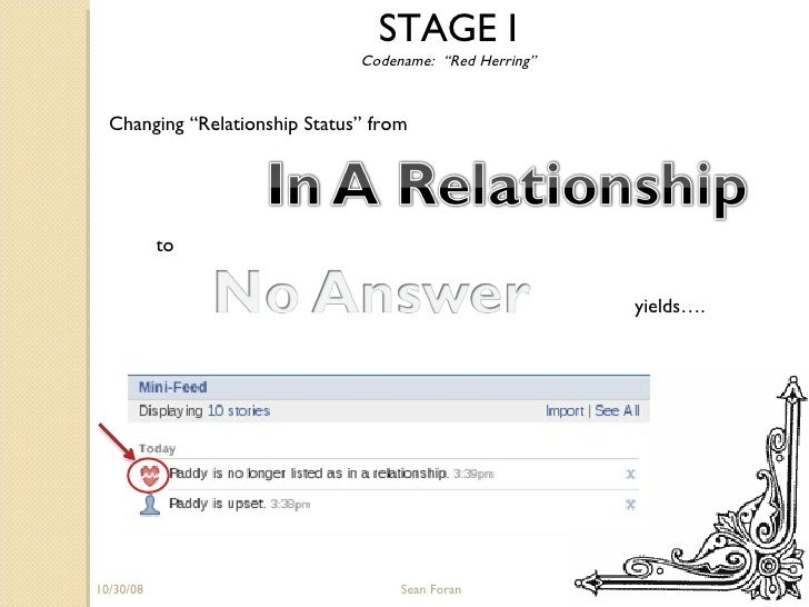 """06/05/09 Sean Foran STAGE I Codename:  """"Red Herring"""" Changing """"Relationship Status"""" from to yields…."""