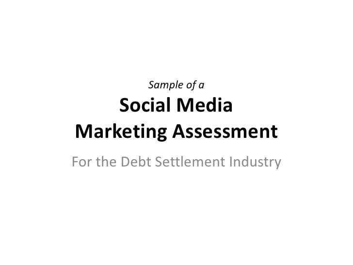 Sample of aSocial Media Marketing Assessment<br />For the Debt Settlement Industry<br />