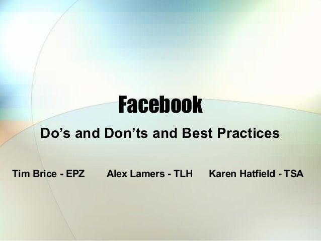 Facebook     Do's and Don'ts and Best PracticesTim Brice - EPZ   Alex Lamers - TLH   Karen Hatfield - TSA