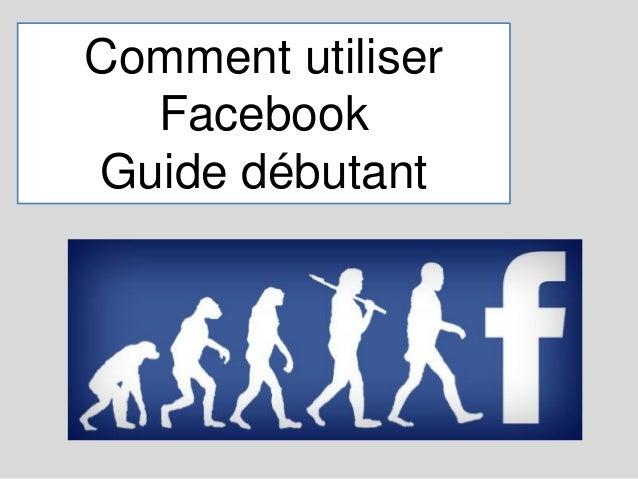 Comment utiliser Facebook Guide débutant