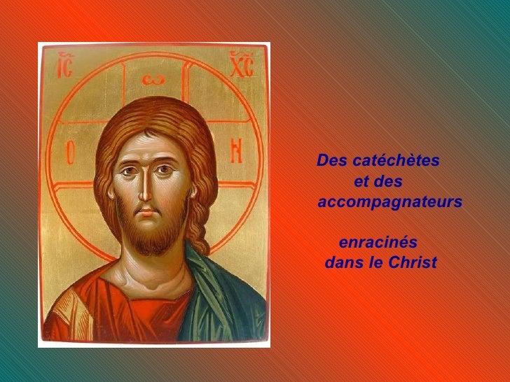 Des catéchètes    et desaccompagnateurs enracinésdans le Christ