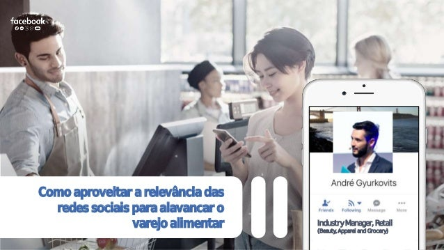 Como aproveitar a relevância das redes sociais para alavancar o varejo alimentar Industry Manager, Retail (Beauty, Apparel...