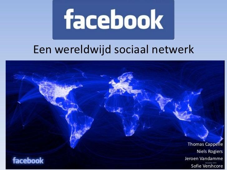 Een wereldwijd sociaal netwerk<br />Thomas Cappelle<br />Niels Rogiers<br />Jeroen Vandamme<br />Sofie Vershcore<br />