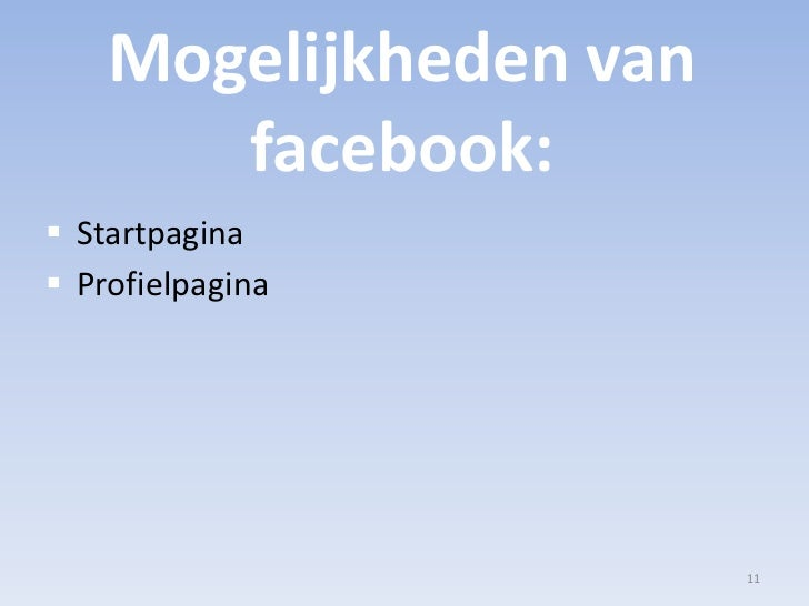 Mogelijkheden van facebook:<br />Startpagina<br />Profielpagina<br />11<br />