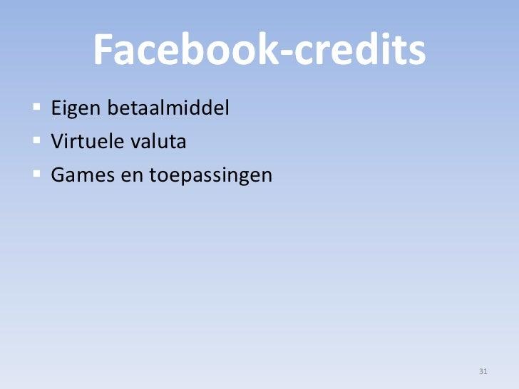 Facebook-credits<br />Eigen betaalmiddel<br />Virtuele valuta<br />Games en toepassingen<br />31<br />