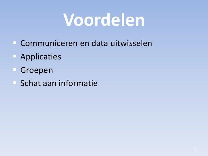 Voordelen<br />Communiceren en data uitwisselen<br />Applicaties<br />Groepen<br />Schat aan informatie<br />5<br />