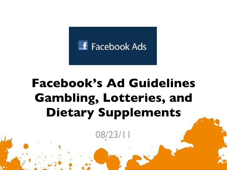Facebook's Ad Guidelines Gambling, Lotteries, and Dietary Supplements 08/23/11