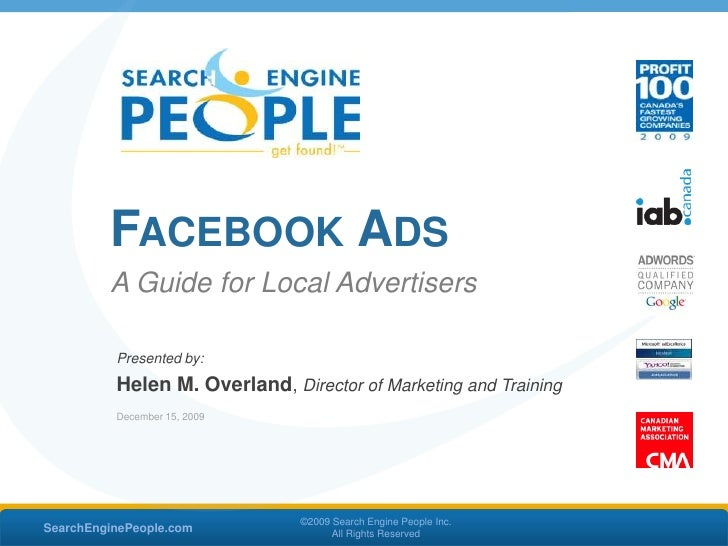 Facebook Ads<br />A Guide for Local Advertisers<br />SearchEnginePeople.com<br />©2009 Search Engine People Inc. <br />All...