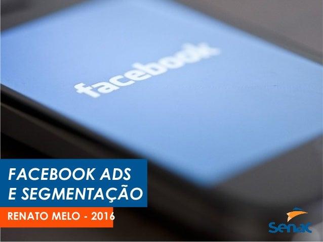 FACEBOOK ADS E SEGMENTAÇÃO RENATO MELO - 2016