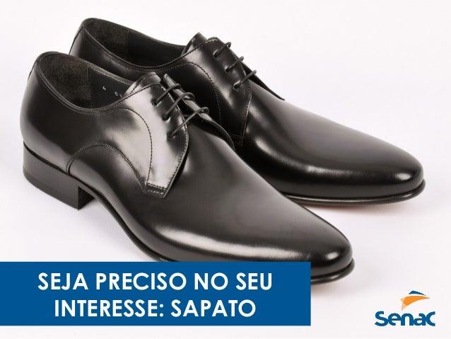 SEJA PRECISO NO SEU INTERESSE: SAPATO