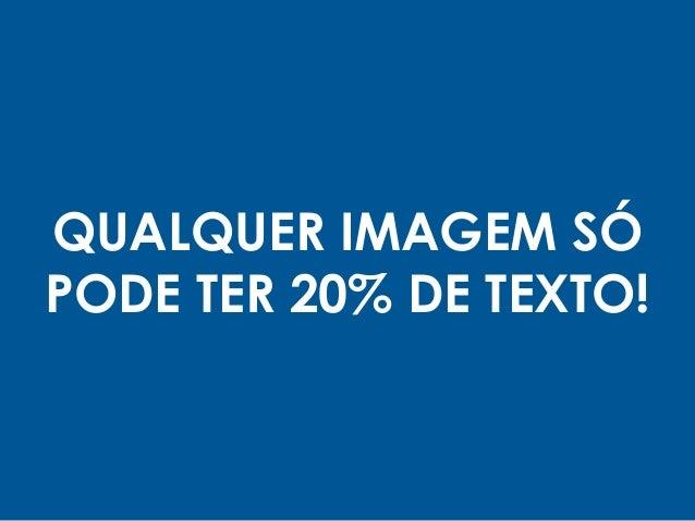 QUALQUER IMAGEM SÓ PODE TER 20% DE TEXTO!