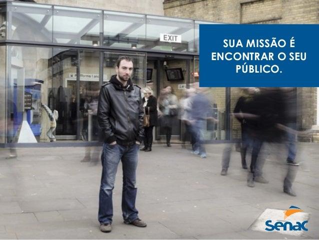 SUA MISSÃO É ENCONTRAR O SEU PÚBLICO.