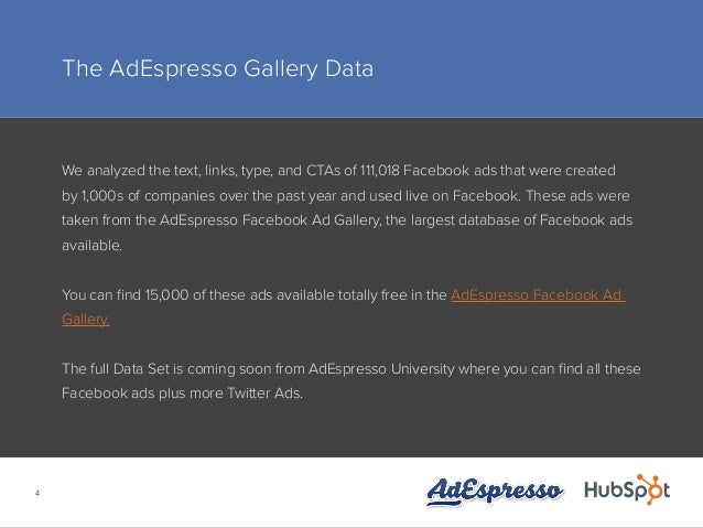 4 The AdEspresso Gallery Data We analyzed the text, links, type, and CTAs of 111,018 Facebook ads that were created by 1,0...