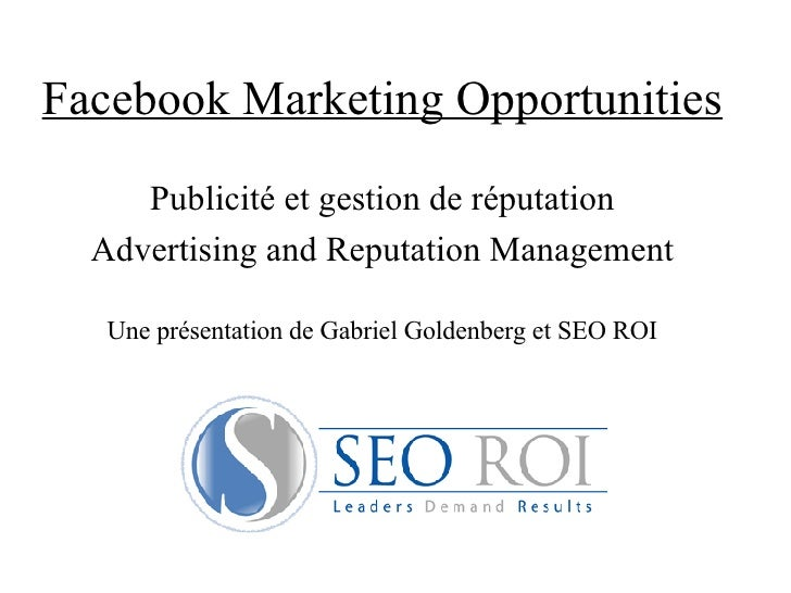 Facebook Marketing Opportunities Publicité et gestion de réputation Advertising and Reputation Management Une présentation...