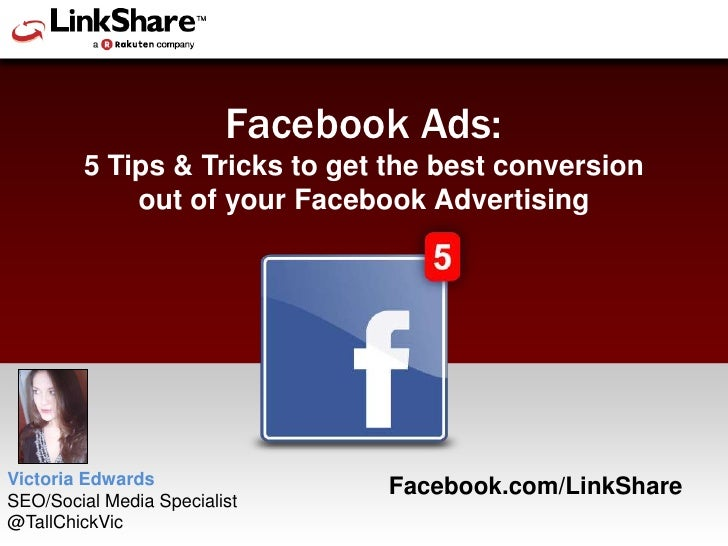 Facebook Ads:<br />5 Tips & Tricks to get the best conversion out of your Facebook Advertising<br />Victoria Edwards <br /...