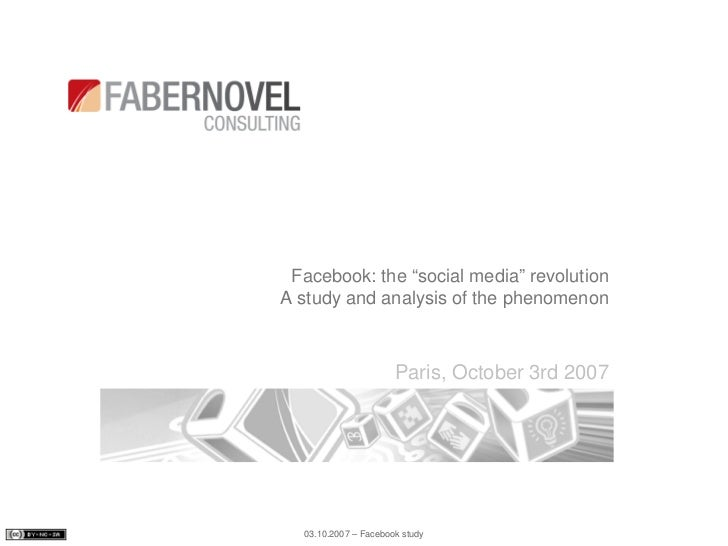 "Facebook: the ""social media"" revolution A study and analysis of the phenomenon                          Paris, October 3rd..."